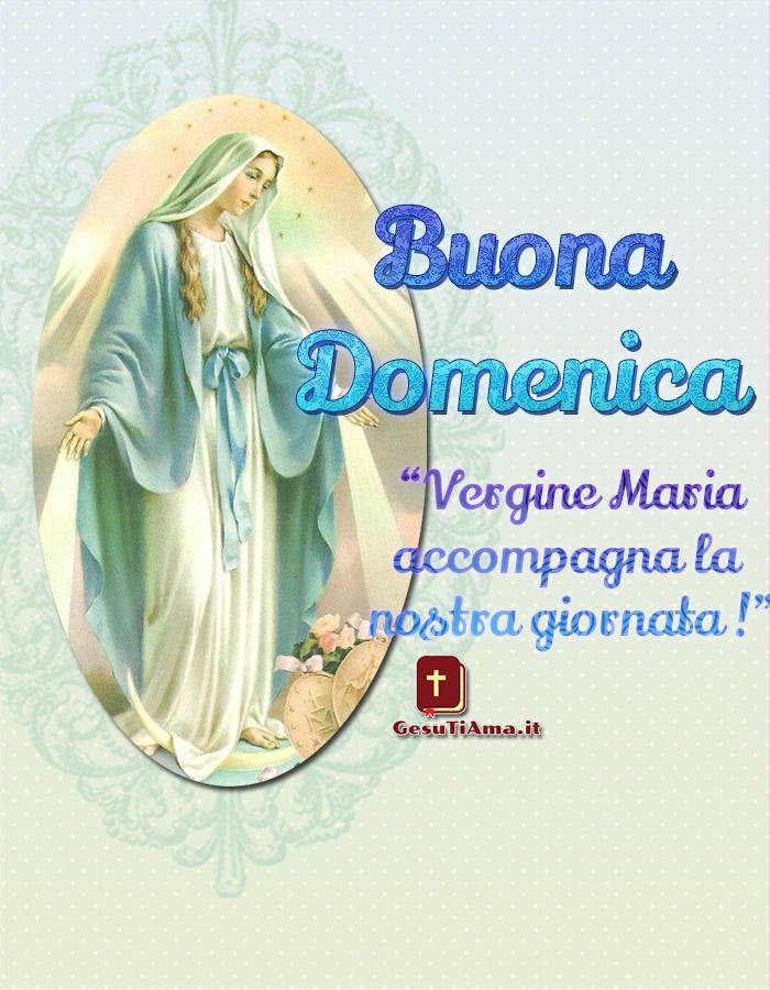 Buona Domenica Vergine Maria accompagna la nostra giornata