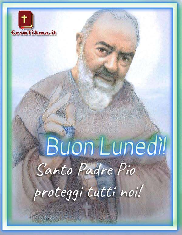 Buongiorno Buon Lunedì Con Padre Pio Immagini Nuove