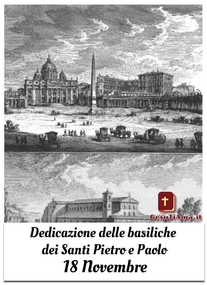 Dedicazione delle basiliche dei Santi Pietro e Paolo 18 Novembre